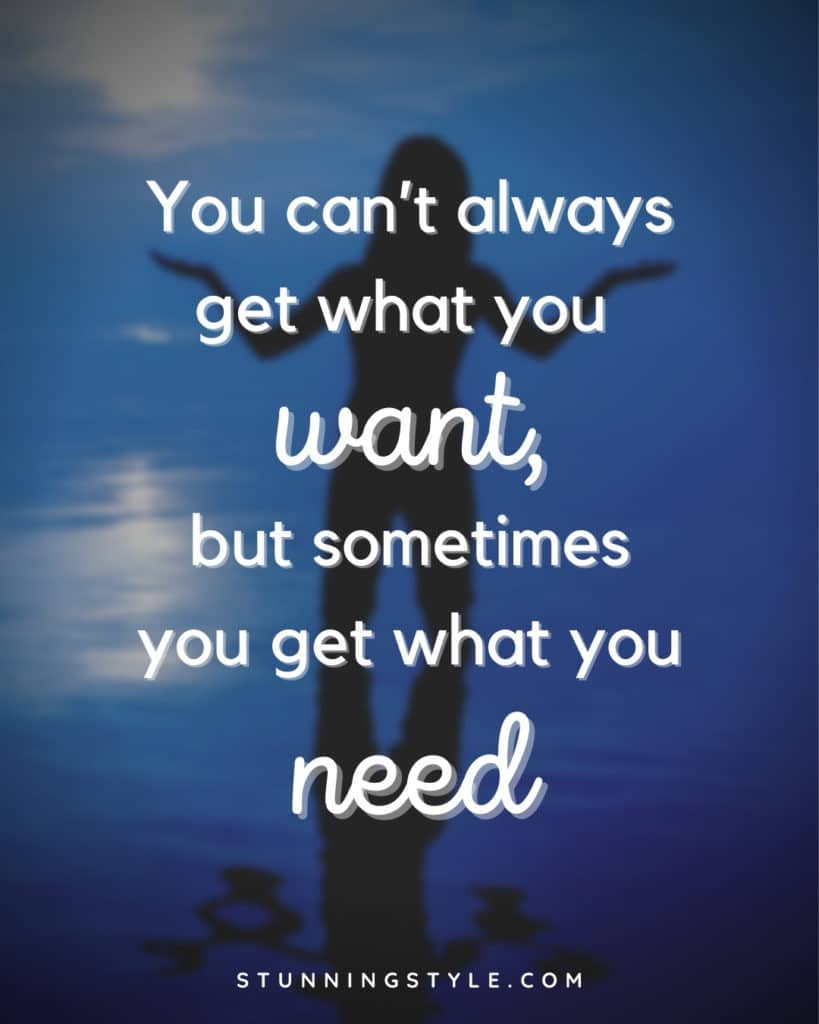 You can't always get what you want, but sometimes you get what you need.