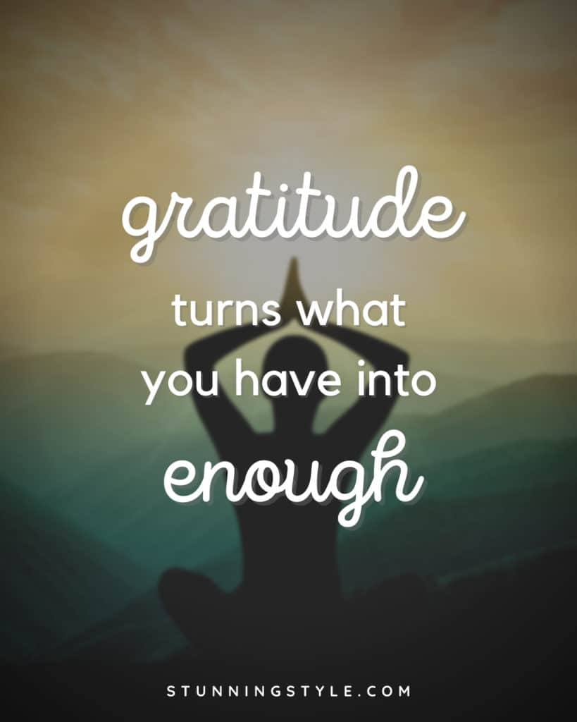 Gratitude turns what you have into enough.